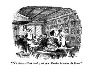 """ 'To Mario—Good food, good fun.  Thanks.  Leonardo da Vinci.' "" - New Yorker Cartoon by Robert Weber"