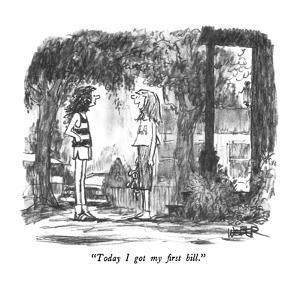 """Today I got my first bill."" - New Yorker Cartoon by Robert Weber"