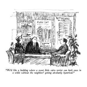 """""""We'd like a building where a sweet little cairn terrier can bark once in ?"""" - New Yorker Cartoon by Robert Weber"""