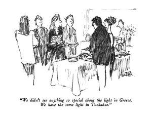 """""""We didn't see anything so special about the light in Greece.  We have the?"""" - New Yorker Cartoon by Robert Weber"""