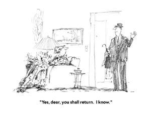 """""""Yes, dear, you shall return.  I know."""" - New Yorker Cartoon by Robert Weber"""
