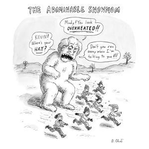 A giant snowman in the shape of a mom shouts at children who are running a… - New Yorker Cartoon by Roz Chast