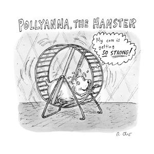 "(A hamster runs on a wheel thinking ""My core is getting SO STRONG!"" ? Poll? - New Yorker Cartoon by Roz Chast"