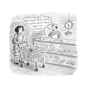 """A man behind the fish counter asking, """"Wild-caught, farm-raised, lab-grown... - New Yorker Cartoon by Roz Chast"""