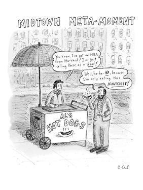 """A man selling hotdogs says, """"You know, I've got an MBA from Harvard!  I'm ? - New Yorker Cartoon by Roz Chast"""