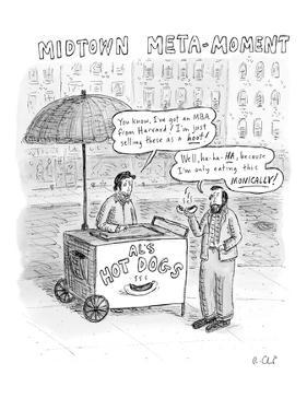 "A man selling hotdogs says, ""You know, I've got an MBA from Harvard!  I'm … - New Yorker Cartoon by Roz Chast"