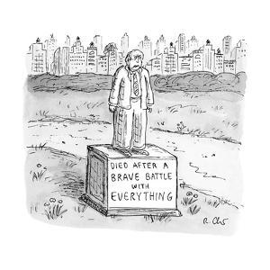 """A statue of a man reading, """"Died after a brave battle with everything"""". - New Yorker Cartoon by Roz Chast"""