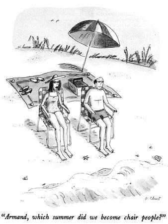 """""""Armand, which summer did we become chair people?"""" - New Yorker Cartoon"""