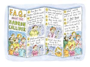 "Brochure content: ""F.A.Q.s about the Hadron Collider""-""Q: How does the Had…"" - New Yorker Cartoon by Roz Chast"