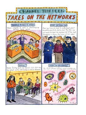 CHANNEL THIRTEEN TAKES ON THE NETWORKS - New Yorker Cartoon by Roz Chast