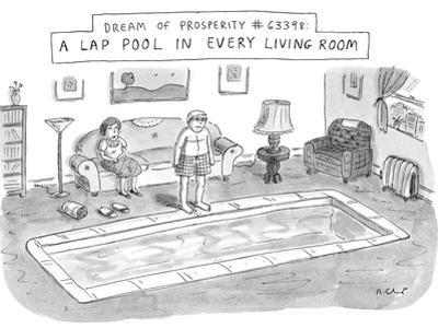 Dream of prosperity 63398 A Lap Pool in Every Living Room'; shows a man st… - New Yorker Cartoon by Roz Chast