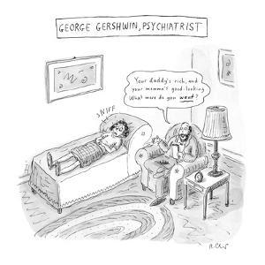 'George Gershwin, Psychiatrist' - New Yorker Cartoon by Roz Chast