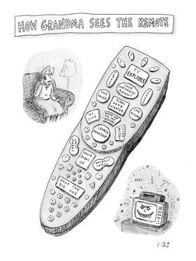 """How Grandma sees the remote."" - New Yorker Cartoon by Roz Chast"