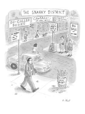 Man walks down city street marked by a variety of sarcastic signs. - New Yorker Cartoon by Roz Chast