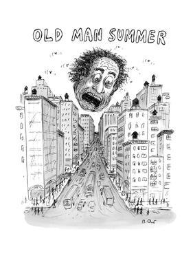Old Man Summer - New Yorker Cartoon by Roz Chast