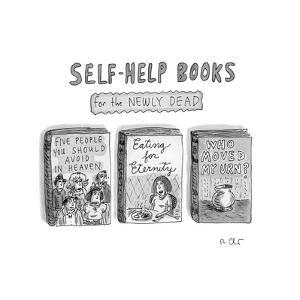 Self-Help Books for the Newly DeadThree parodies of famous self-he... - New Yorker Cartoon by Roz Chast