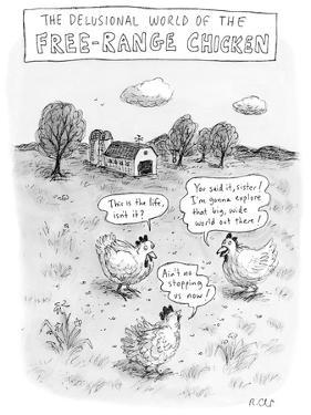 The Delusional World of The Free-Range Chicken - New Yorker Cartoon by Roz Chast