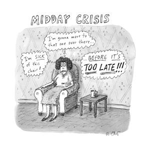 """TITLE: Midday Crisis. A woman sitting, thinking, """"I'm sick of this chair!""""... - New Yorker Cartoon by Roz Chast"""