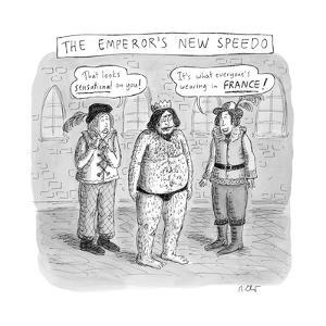 TITLE: The Emperor's New Speedo Two members of his court tell the emperor ... - New Yorker Cartoon by Roz Chast