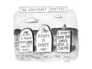 """TITLE: The Houseplant Cemetery Three headstones reading """"I thought plants ... - New Yorker Cartoon by Roz Chast"""