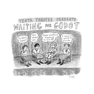 TITLE: Yenta Theatre Presents: Waiting for Godot Four yentas gossiping abo... - New Yorker Cartoon