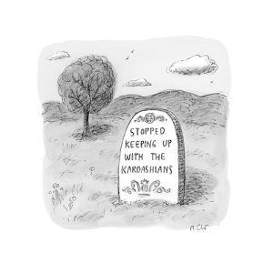 """Tombstone engraved with """"Stopped keeping up with the Kardashians"""". - New Yorker Cartoon by Roz Chast"""