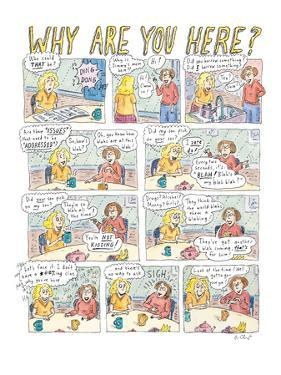 Why Are You Here? - New Yorker Cartoon by Roz Chast