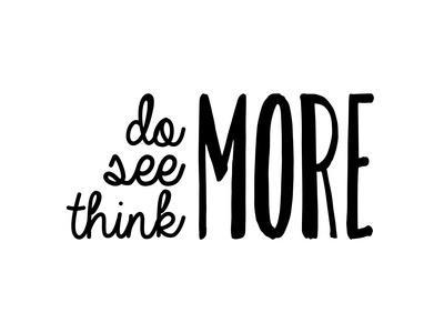 Do, See, Think More