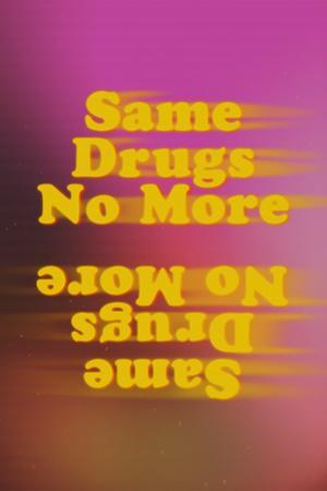 Same Drugs No More