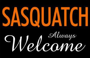 Sasquatch Always Welcome