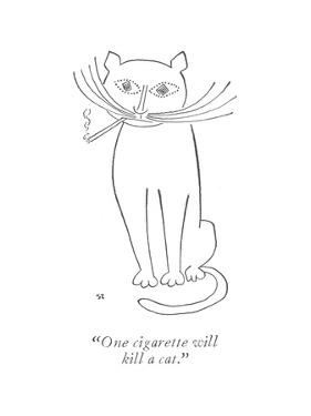 """""""One cigarette will kill a cat."""" - New Yorker Cartoon by Saul Steinberg"""