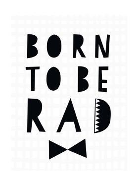 Born to Be Rad by Seventy Tree