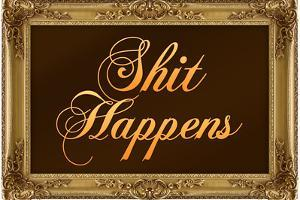 Shit Happens Poster with Gilded Faux Frame Border