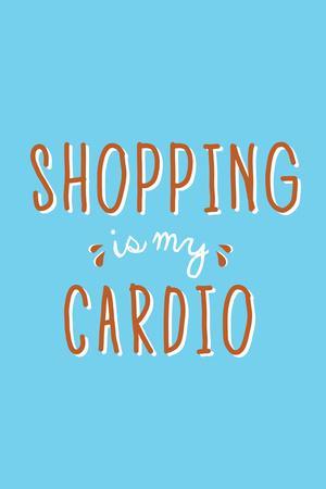 https://imgc.allpostersimages.com/img/posters/shopping-is-my-cardio_u-L-Q19E1QB0.jpg?p=0