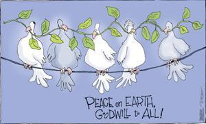 Peace on Earth, Goodwill to All! by Signe Wilkinson