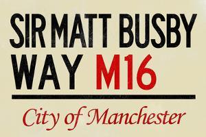 Sir Matt Busby Way M16 Manchester Sign Poster