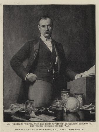 Mr Frederick Treves, Who Has Been Appointed Consulting Surgeon to the Troops Engaged in the War