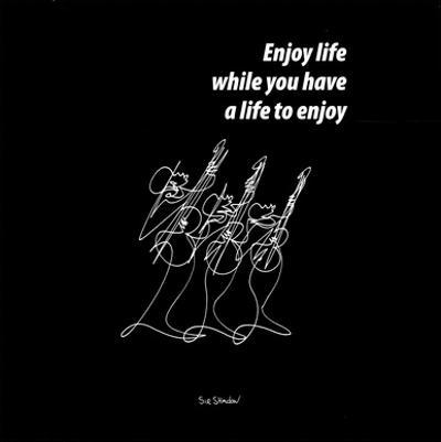 Enjoy Life by Sir Shadow