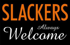 Slackers Always Welcome