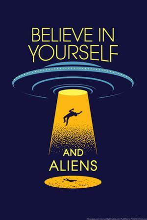 Believe in Yourself and Aliens Snorg Tees Poster by Snorg