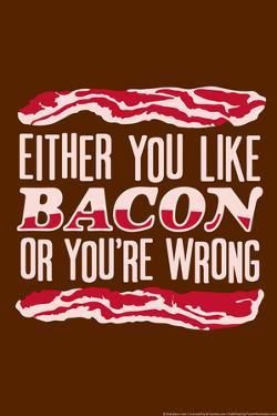 Like Bacon or You're Wrong by Snorg
