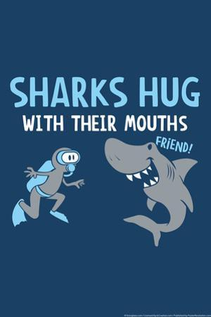 Sharks Hug With Their Mouths Snorg Tees Poster by Snorg