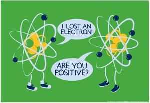 Atoms Lost an Electron by Snorg Tees