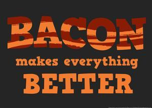 Bacon Makes Everything Better by Snorg Tees