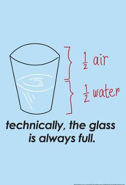 Glass is Always Full by Snorg Tees