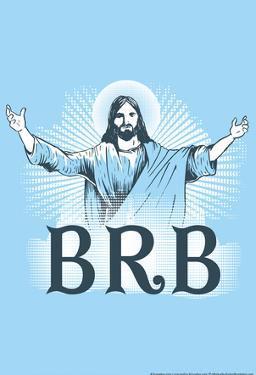 Jesus BRB by Snorg Tees