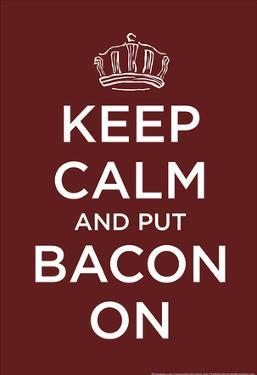 Keep Calm and Put bacon On by Snorg Tees