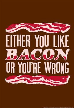 Like Bacon or You're Wrong by Snorg Tees