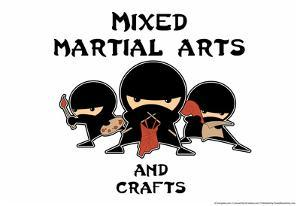 Mixed Martial Arts and Crafts by Snorg Tees