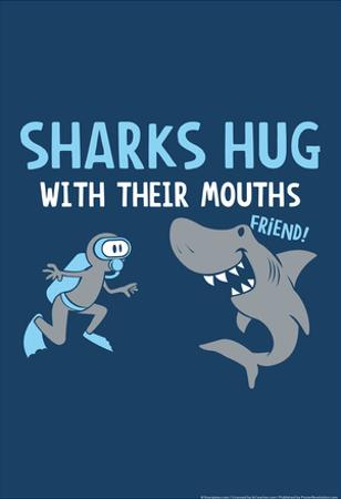 Sharks Hug With Their Mouths by Snorg Tees